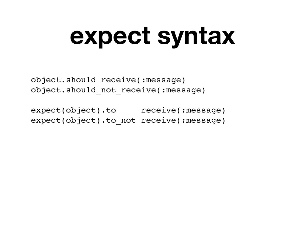 expect syntax object.should_receive(:message) o...