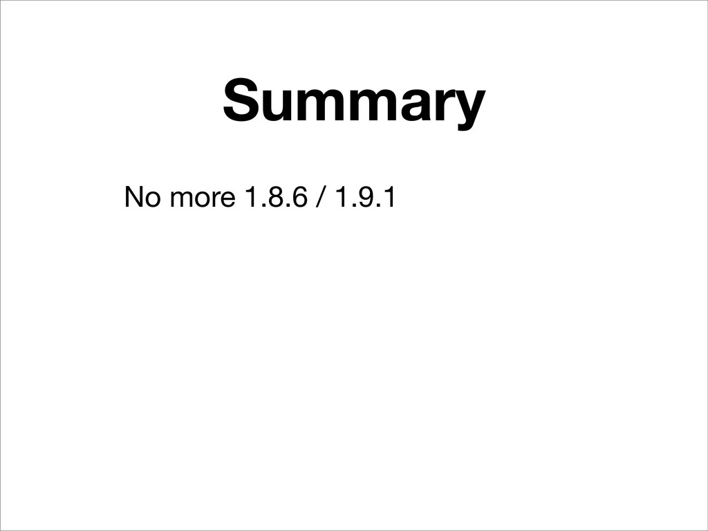 Summary No more 1.8.6 / 1.9.1