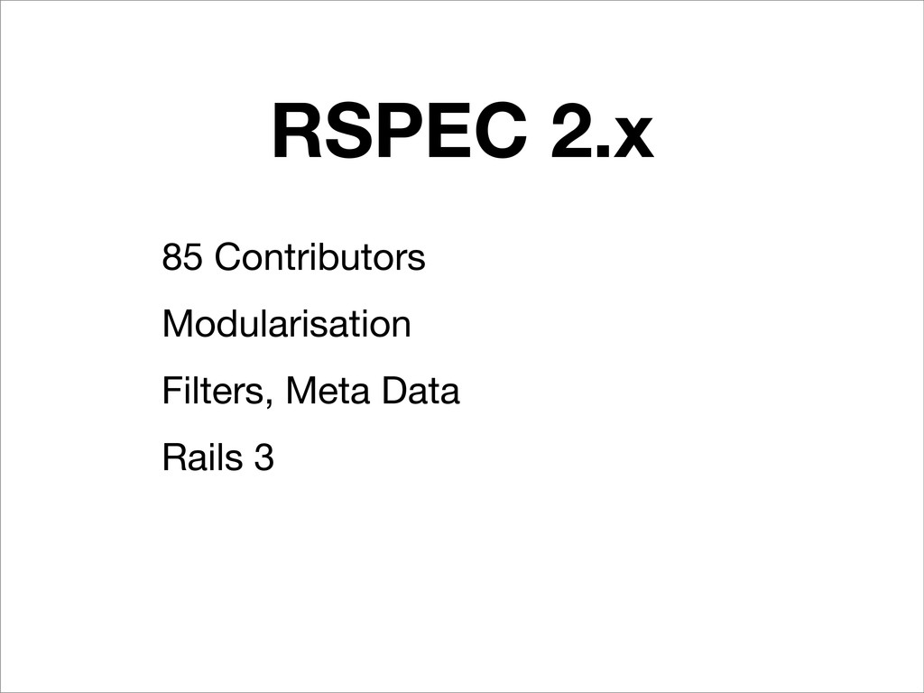 RSPEC 2.x 85 Contributors Modularisation Filter...