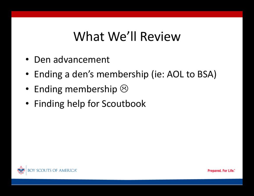 What We'll Review • Den advancement • Ending a ...