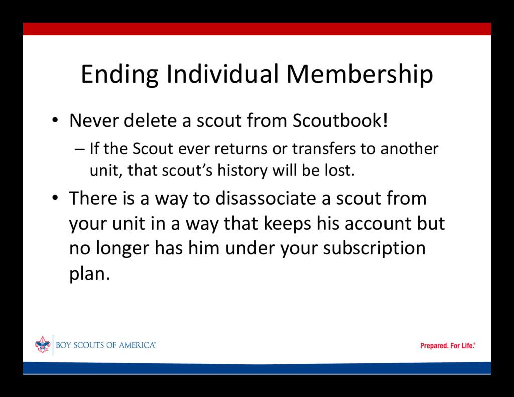 Ending Individual Membership • Never delete a s...