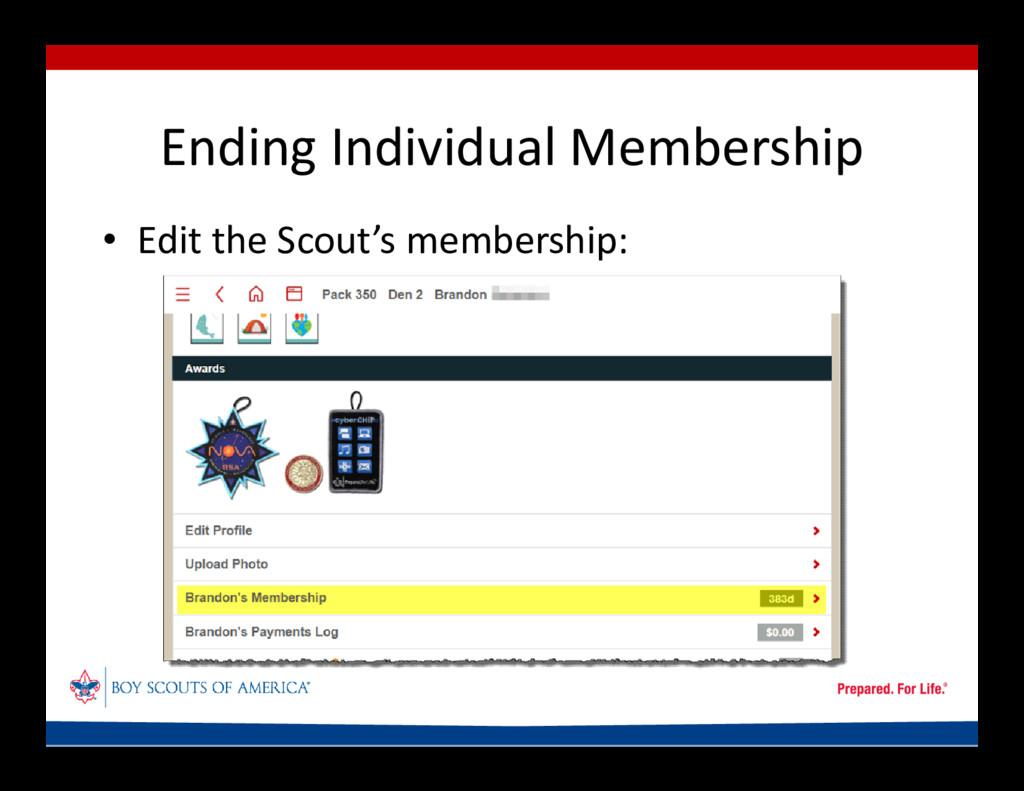 Ending Individual Membership • Edit the Scout's...