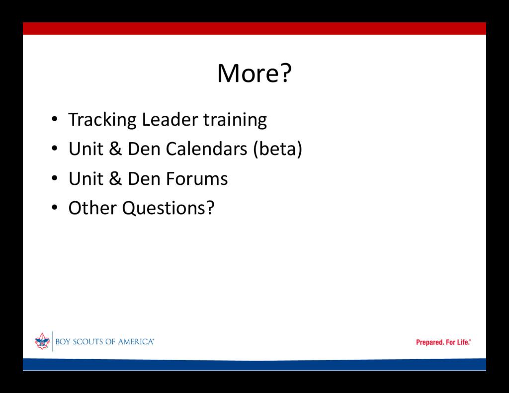 More? • Tracking Leader training • Unit & Den C...
