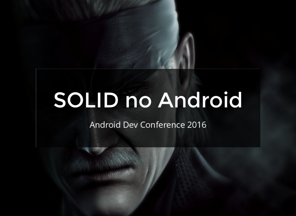 SOLID no Android Android Dev Conference 2016