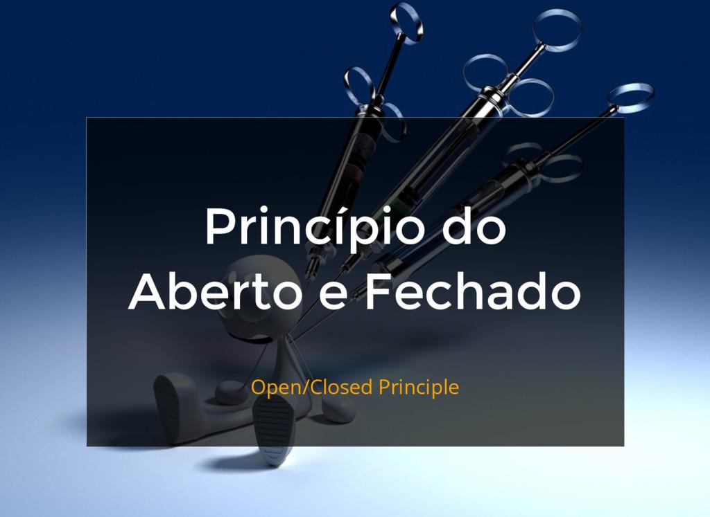 Princípio do Aberto e Fechado Open/Closed Princ...