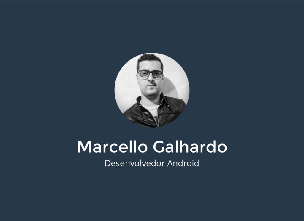 Marcello Galhardo Desenvolvedor Android