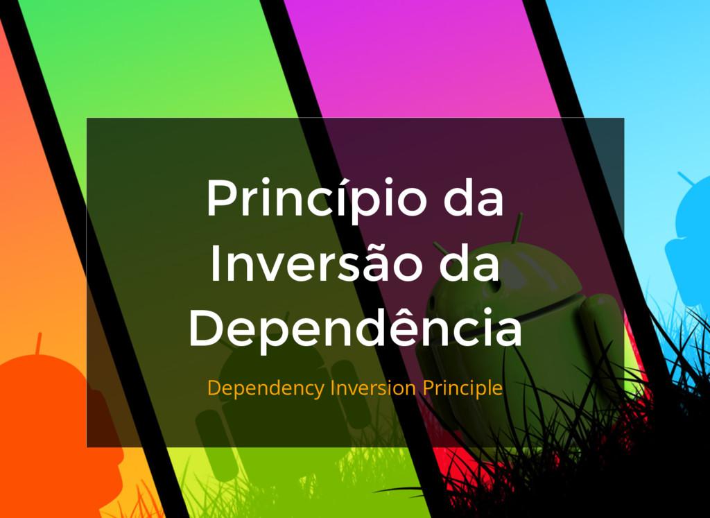 Princípio da Inversão da Dependência Dependency...