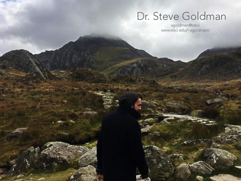 Dr. Steve Goldman sgoldman@stsci www.stsci.edu/...
