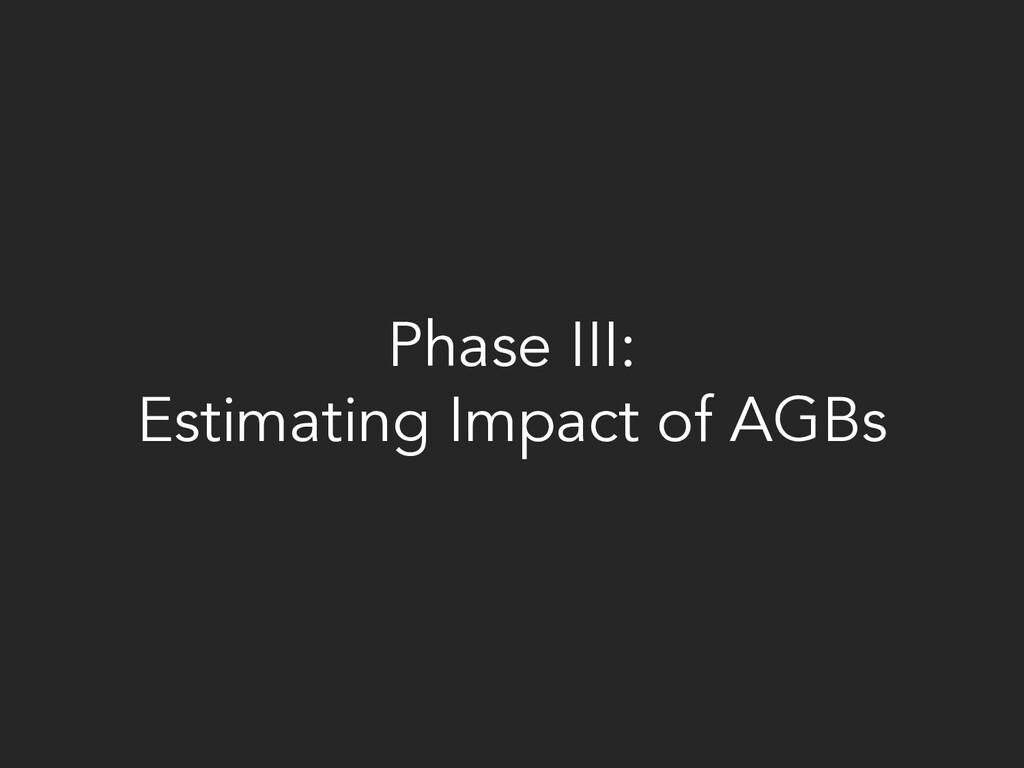 Phase III: Estimating Impact of AGBs