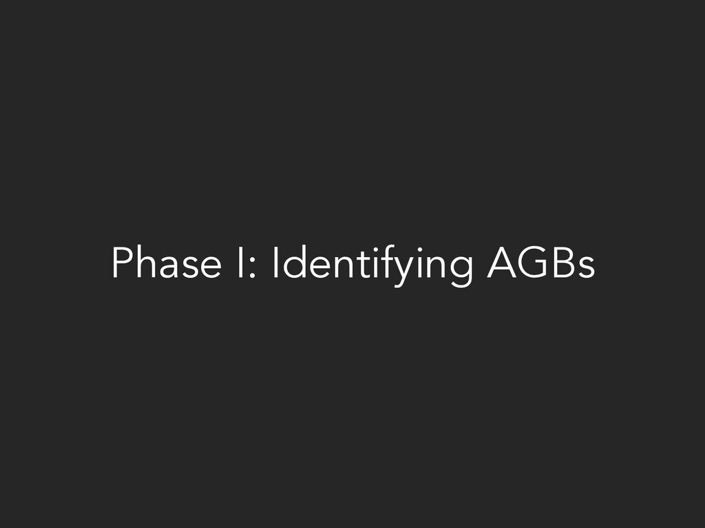 Phase I: Identifying AGBs