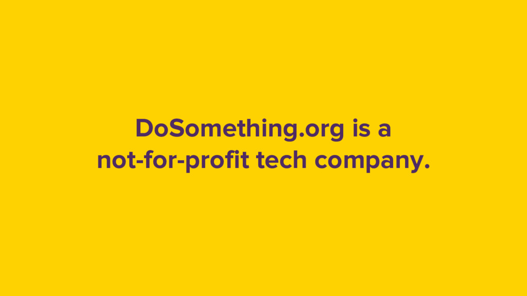 DoSomething.org is a not-for-profit tech compan...