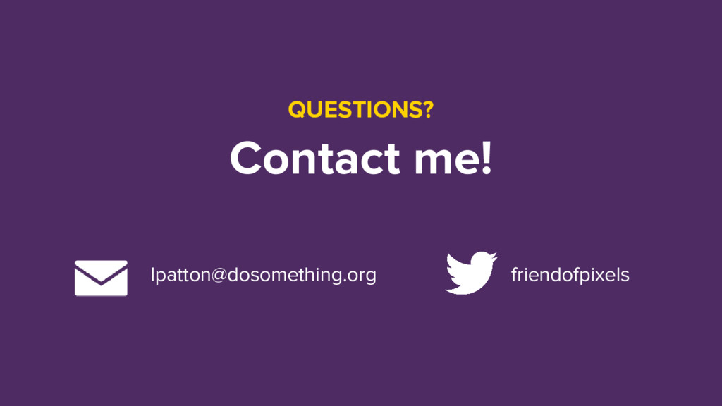 lpatton@dosomething.org friendofpixels QUESTION...