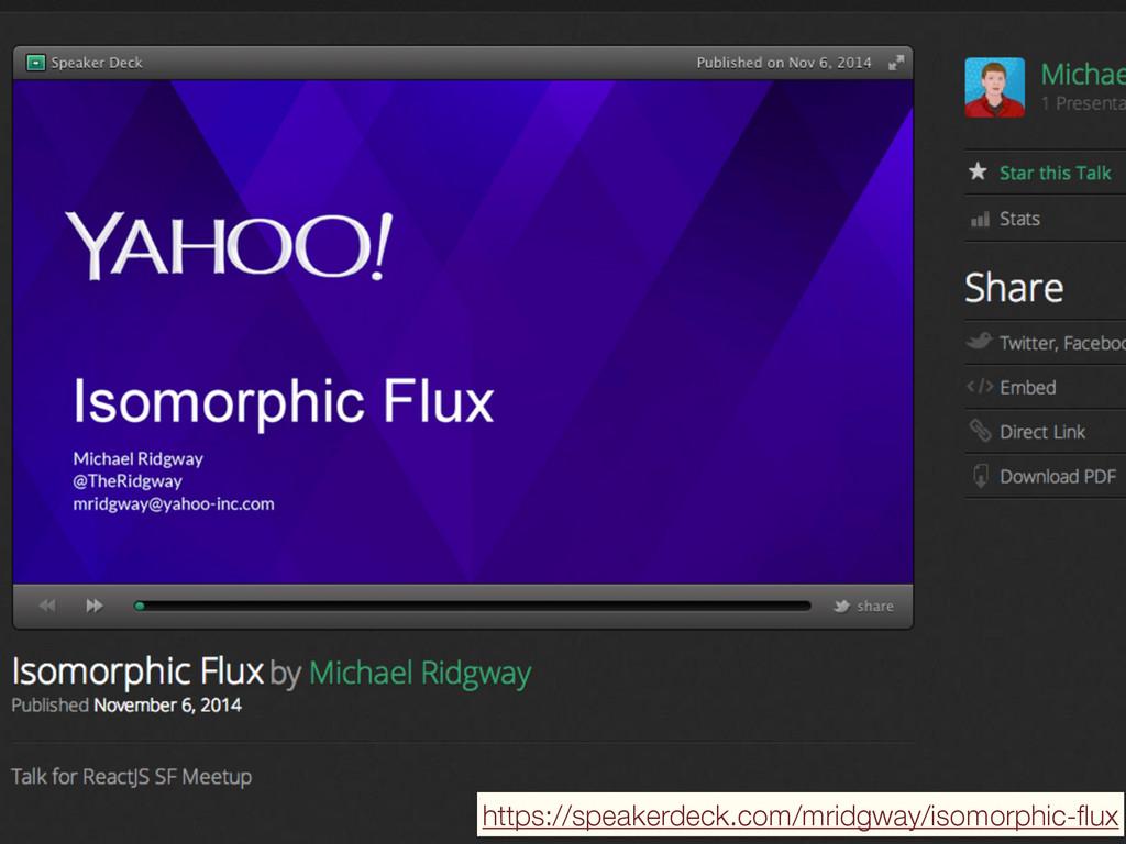 https://speakerdeck.com/mridgway/isomorphic-flux