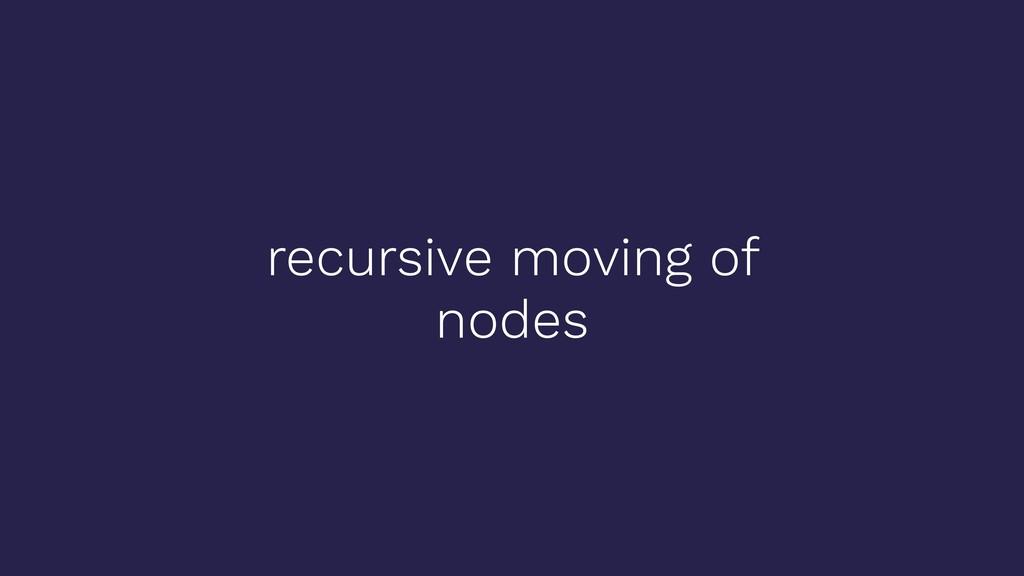 recursive moving of nodes
