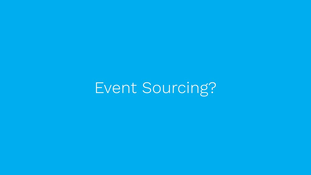 Event Sourcing?