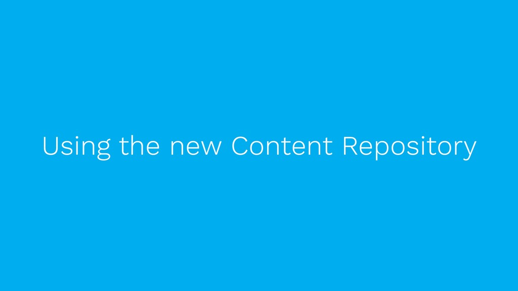 Using the new Content Repository