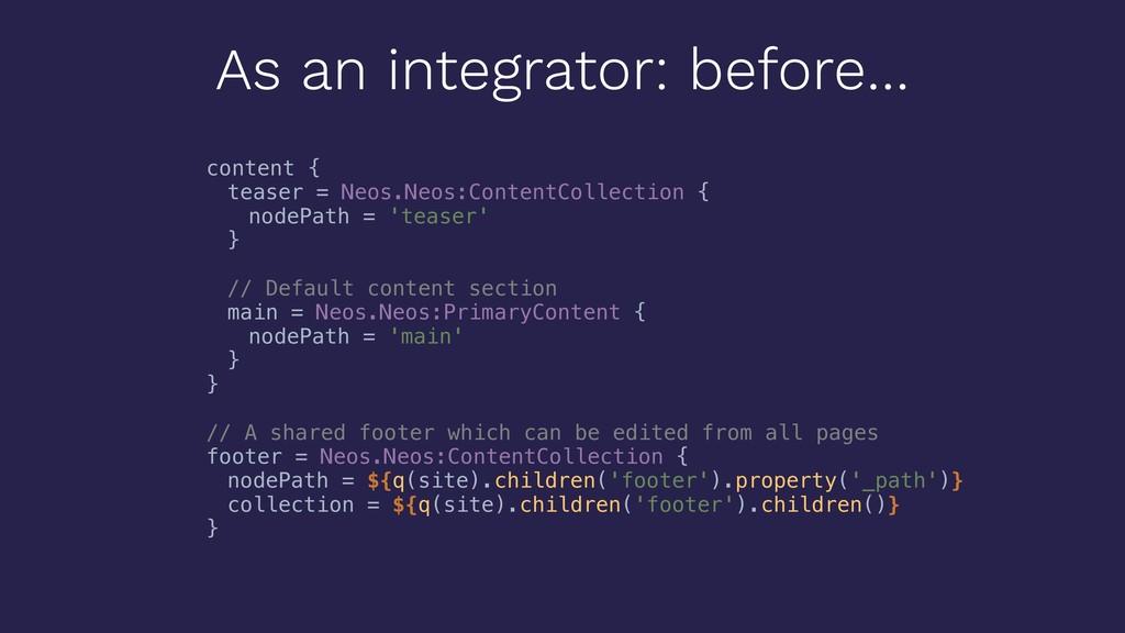 As an integrator: before… content { teaser = Ne...