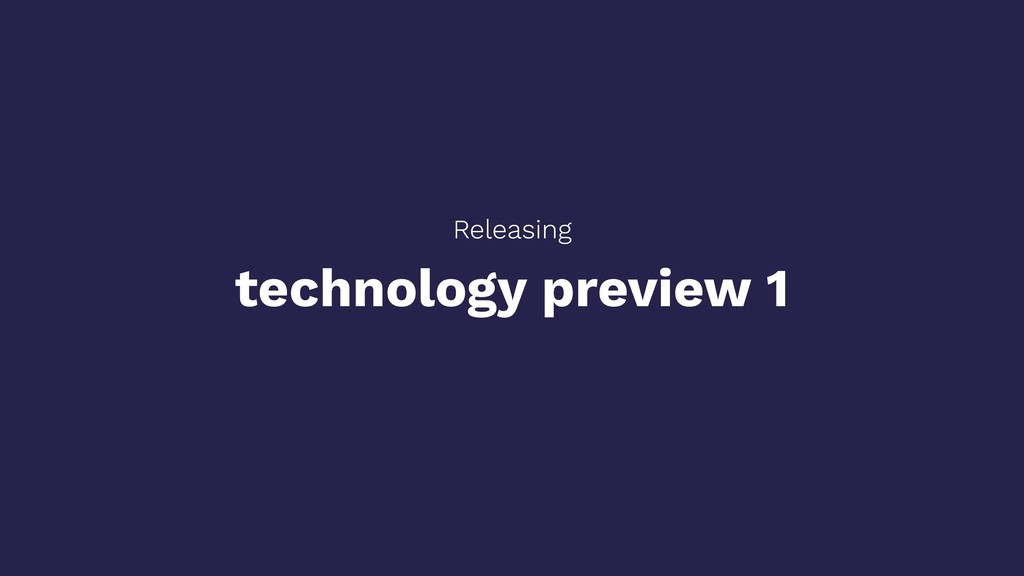technology preview 1 Releasing