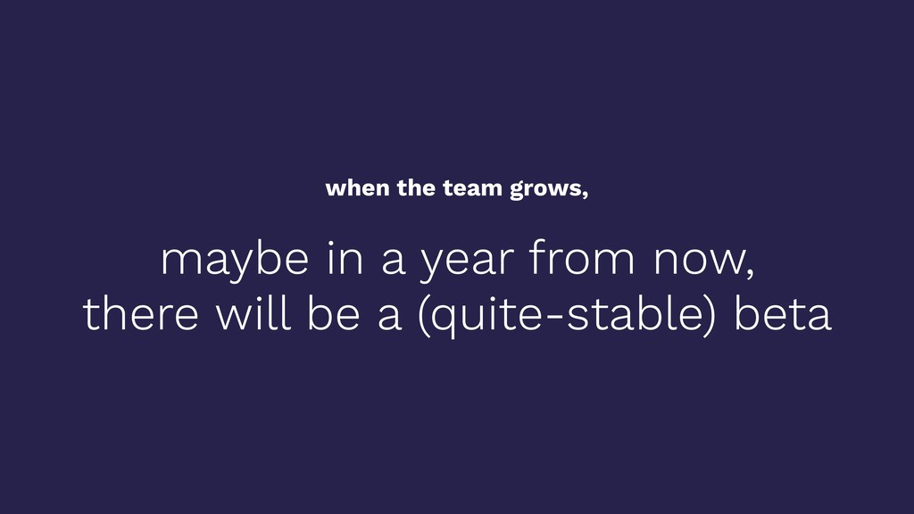 when the team grows, maybe in a year from now, ...