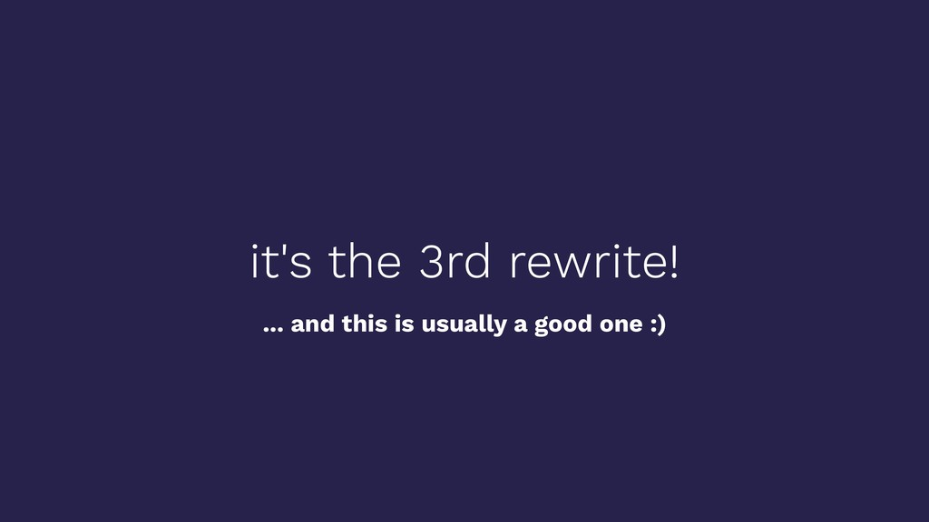 it's the 3rd rewrite! ... and this is usually a...