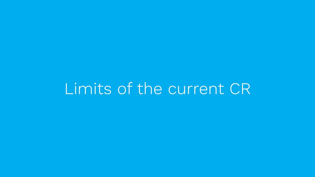 Limits of the current CR