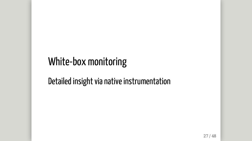 White-box monitoring Detailed insight via nativ...
