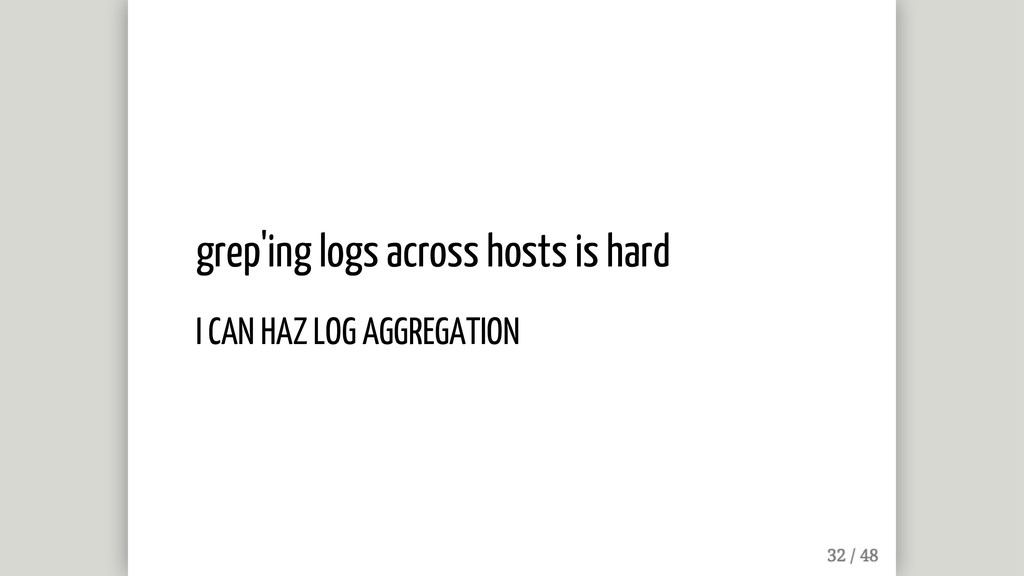 grep'ing logs across hosts is hard I CAN HAZ LO...