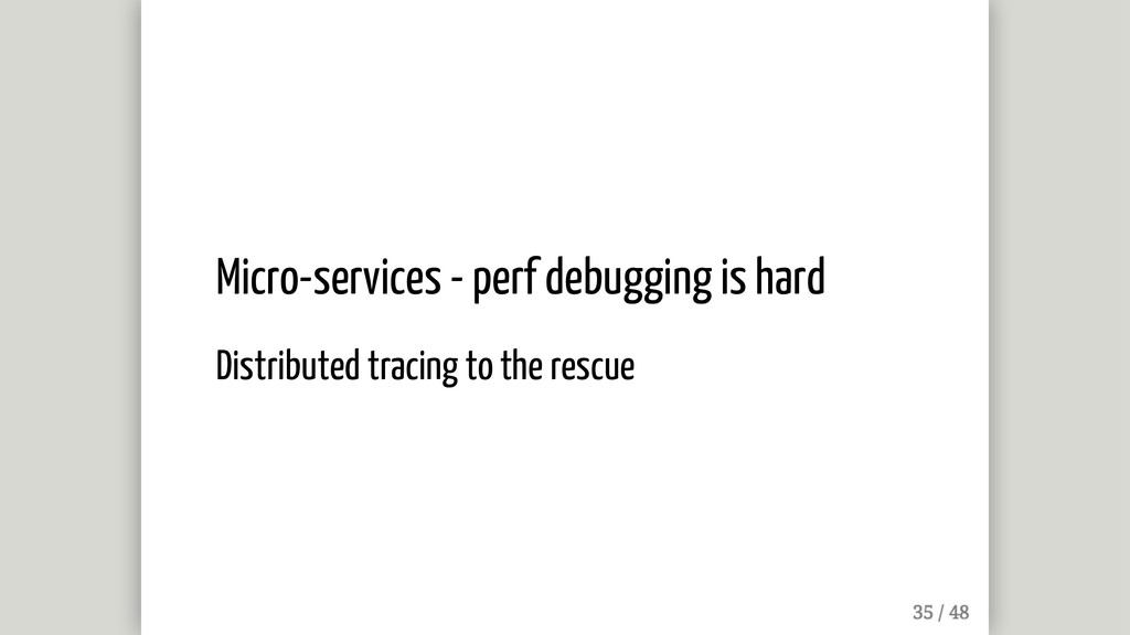 Micro-services - perf debugging is hard Distrib...
