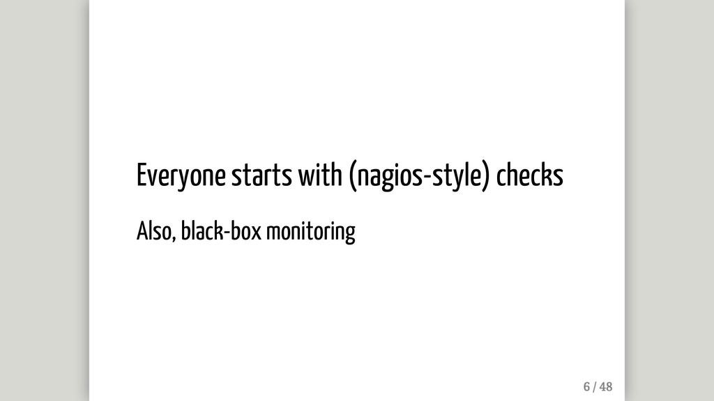 Everyone starts with (nagios-style) checks Also...
