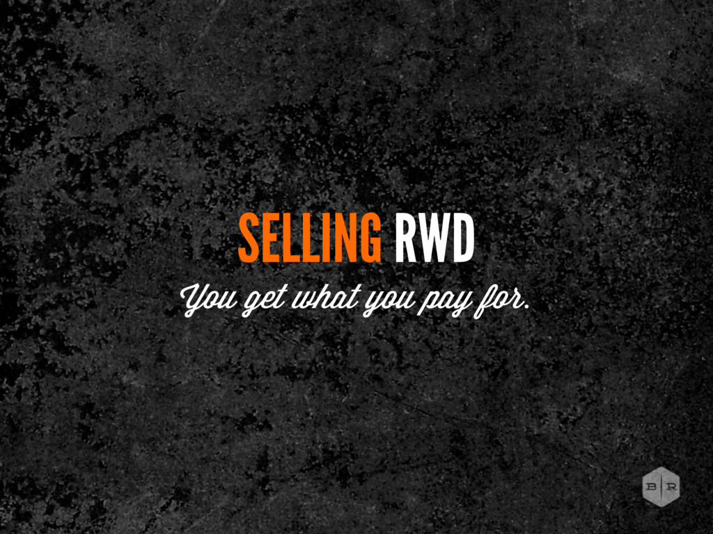 SELLING RWD You get what you pay for.