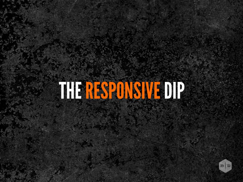 THE RESPONSIVE DIP