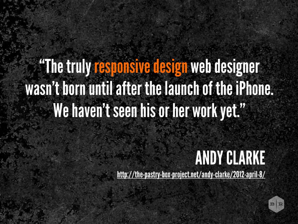 """The truly responsive design web designer wasn'..."