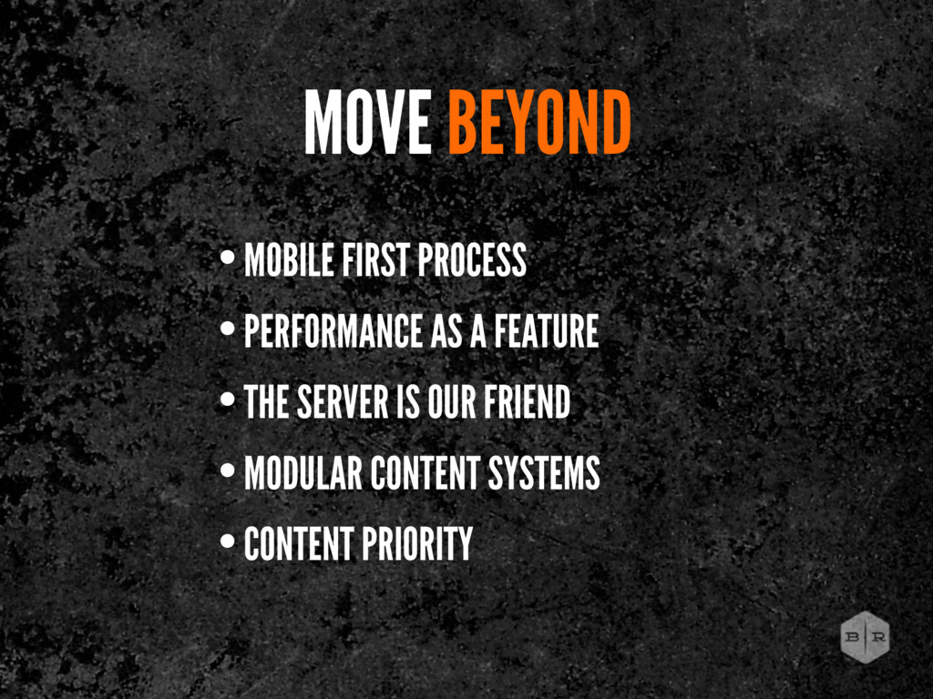 • MOBILE FIRST PROCESS • PERFORMANCE AS A FEATU...