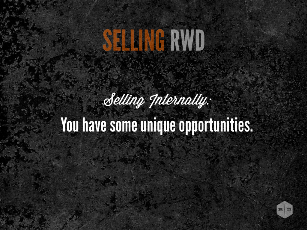 SELLING RWD You have some unique opportunities....