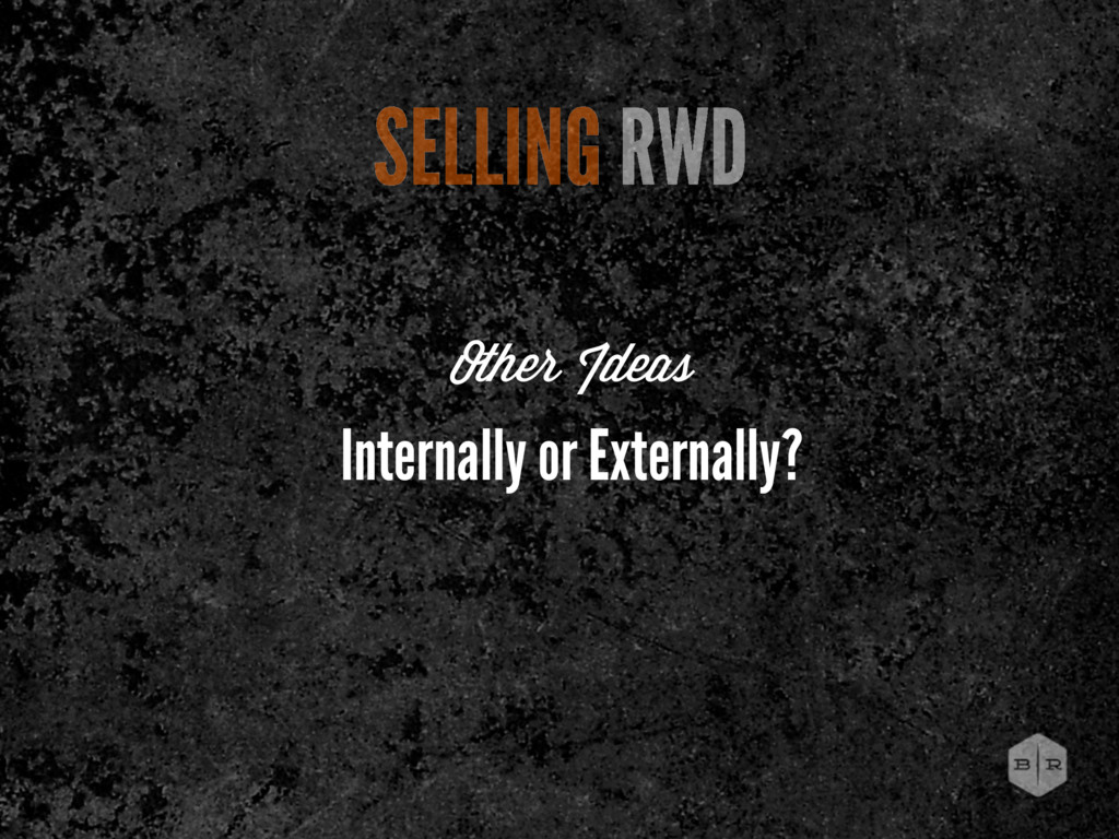 SELLING RWD Internally or Externally? Other Ide...