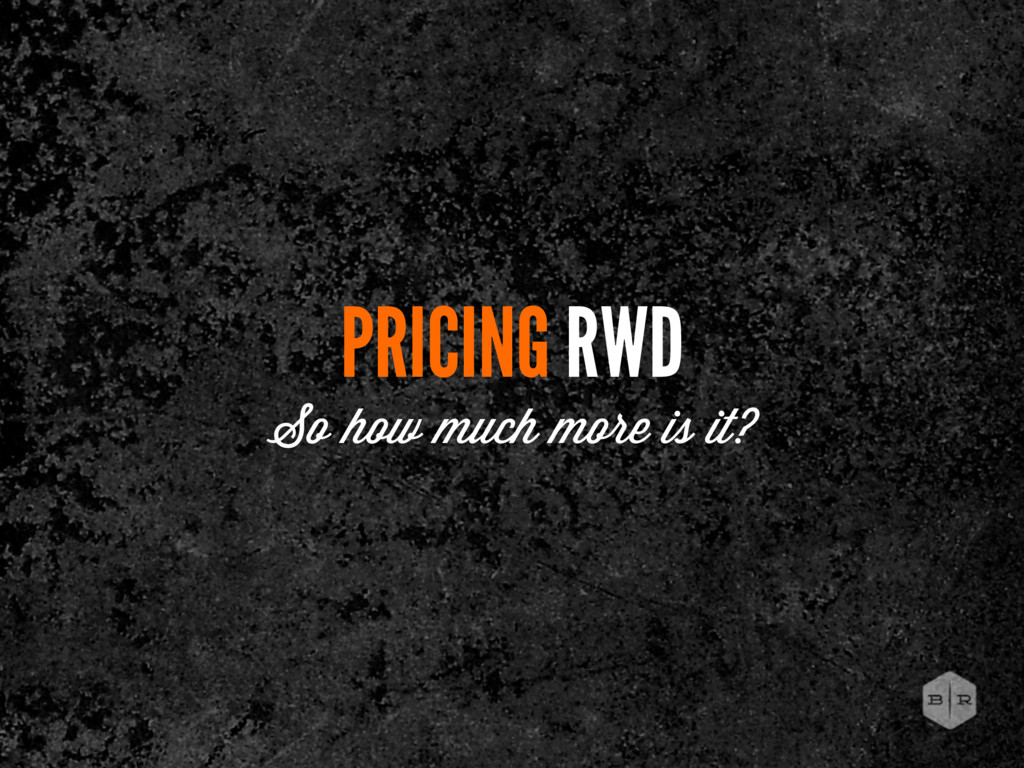 PRICING RWD So how much more is it?