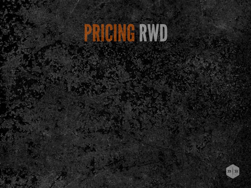 PRICING RWD