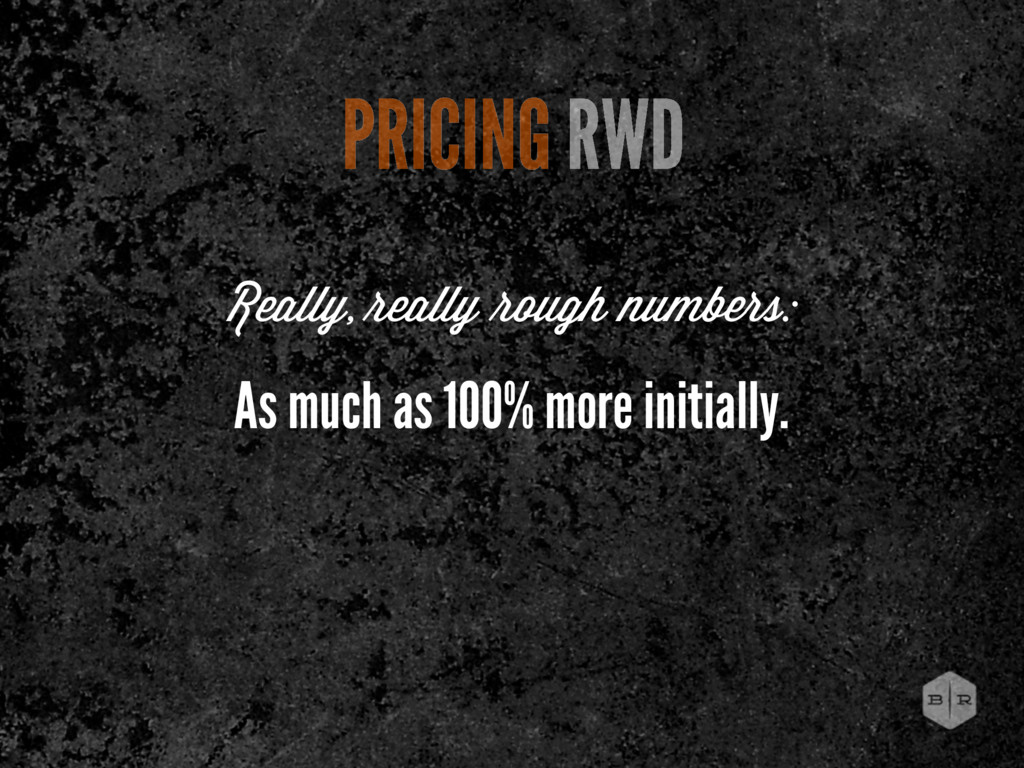 As much as 100% more initially. PRICING RWD Rea...