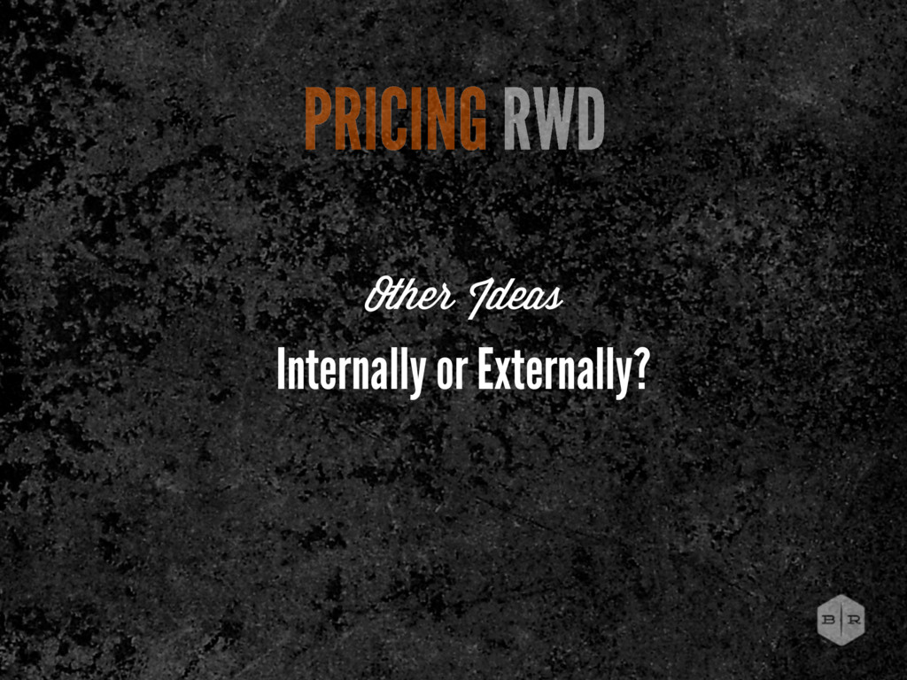 PRICING RWD Internally or Externally? Other Ide...