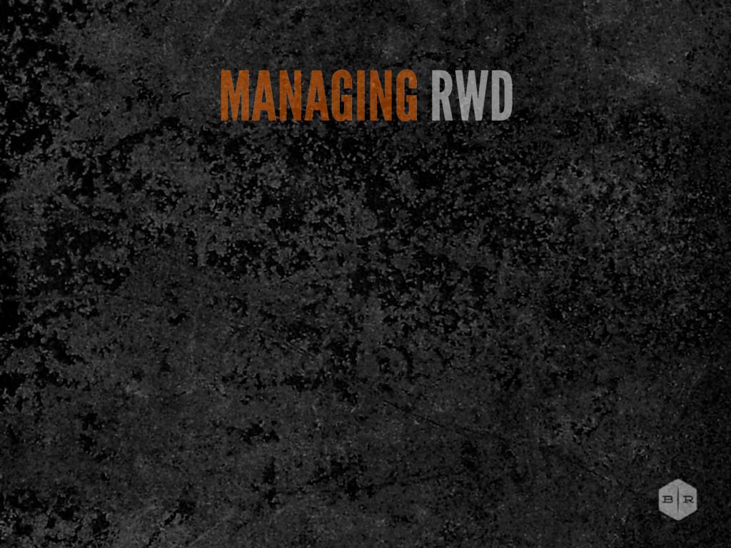MANAGING RWD
