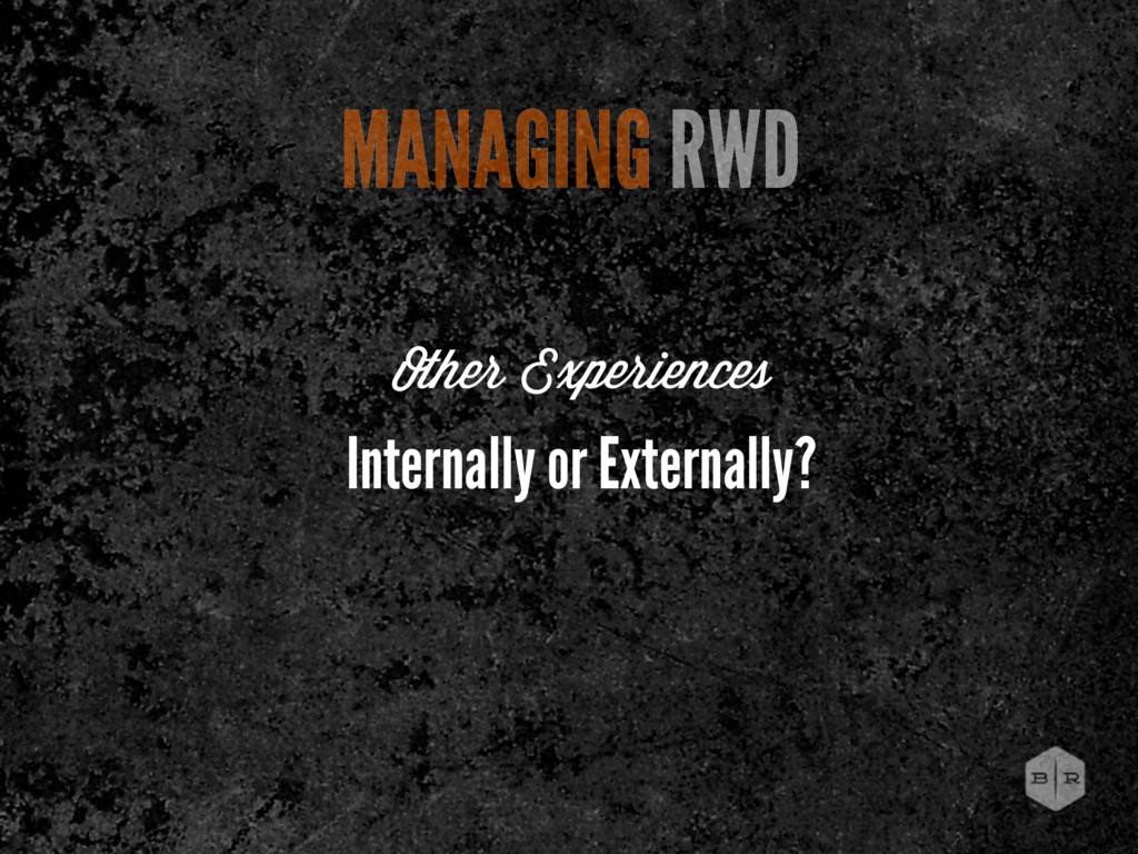 MANAGING RWD Internally or Externally? Other Ex...