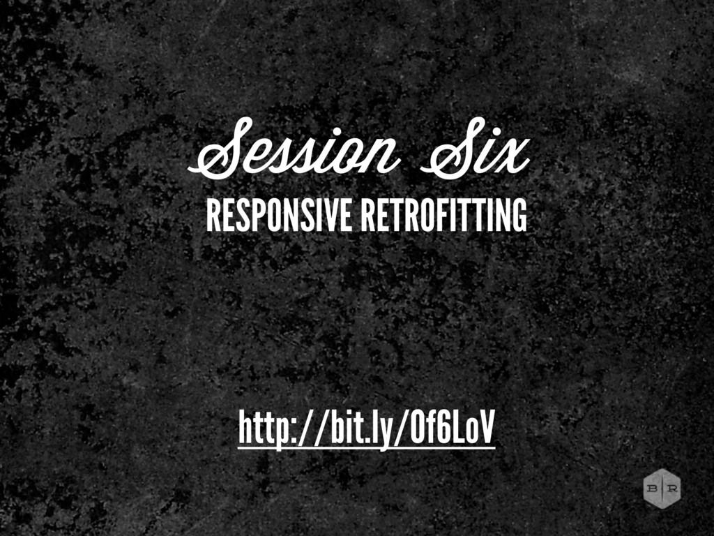 Session Six RESPONSIVE RETROFITTING http://bit....