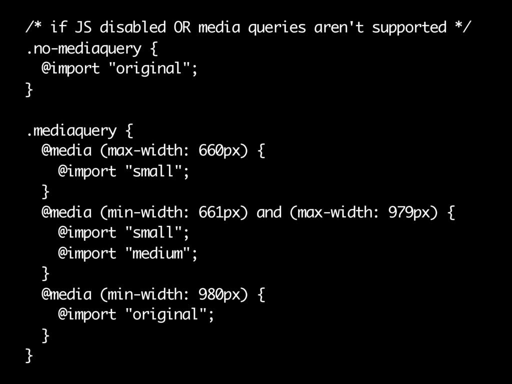 /* if JS disabled OR media queries aren't suppo...