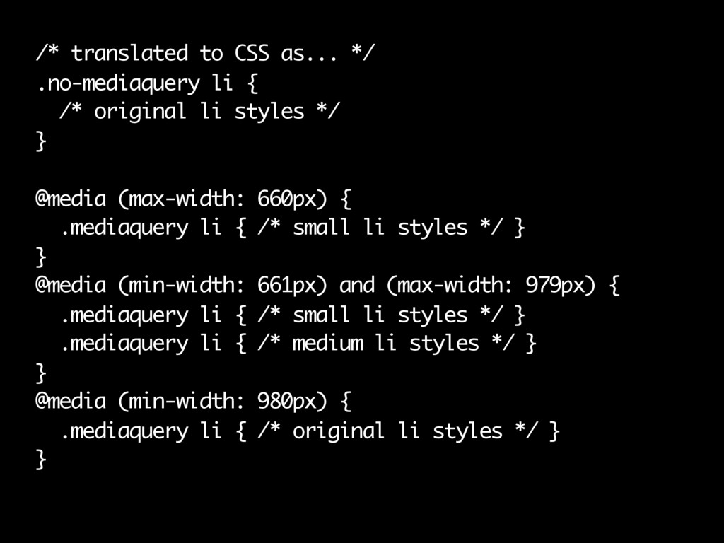 /* translated to CSS as... */ .no-mediaquery li...