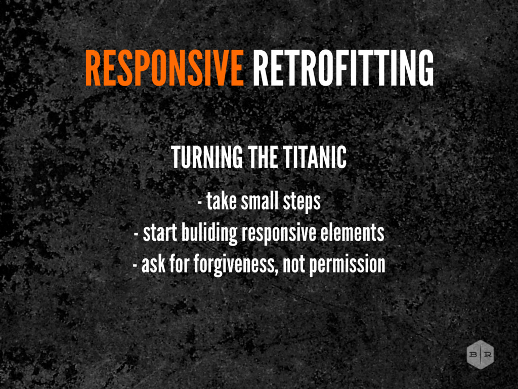 RESPONSIVE RETROFITTING TURNING THE TITANIC - t...