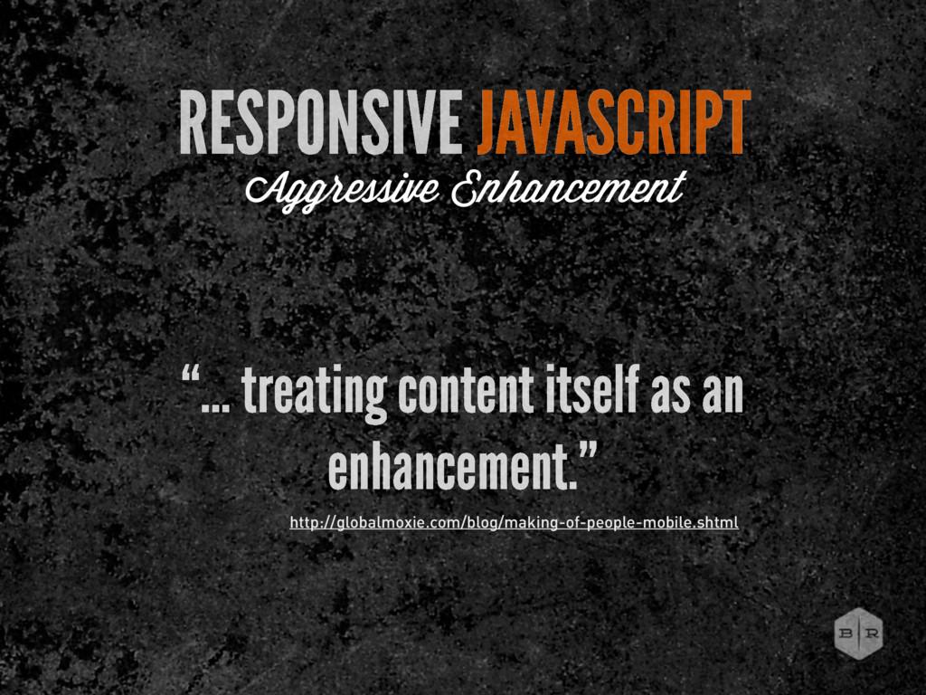 "RESPONSIVE JAVASCRIPT Aggressive Enhancement ""...."