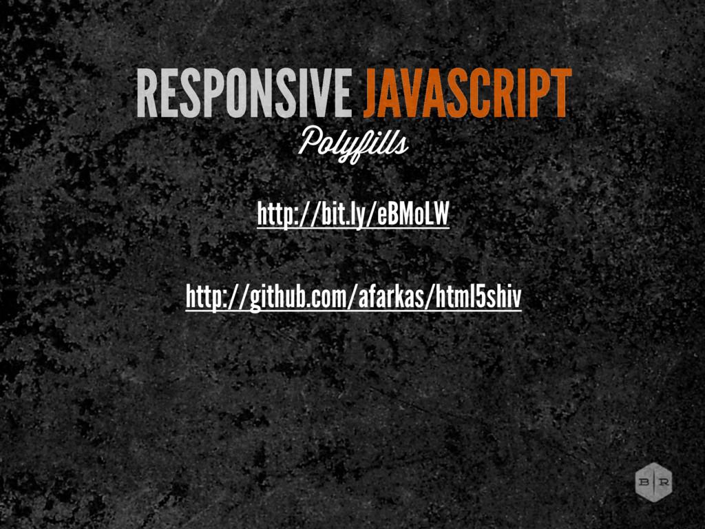 RESPONSIVE JAVASCRIPT Polyfills http://bit.ly/e...