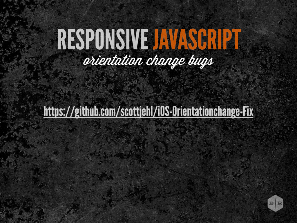 RESPONSIVE JAVASCRIPT orientation change bugs h...