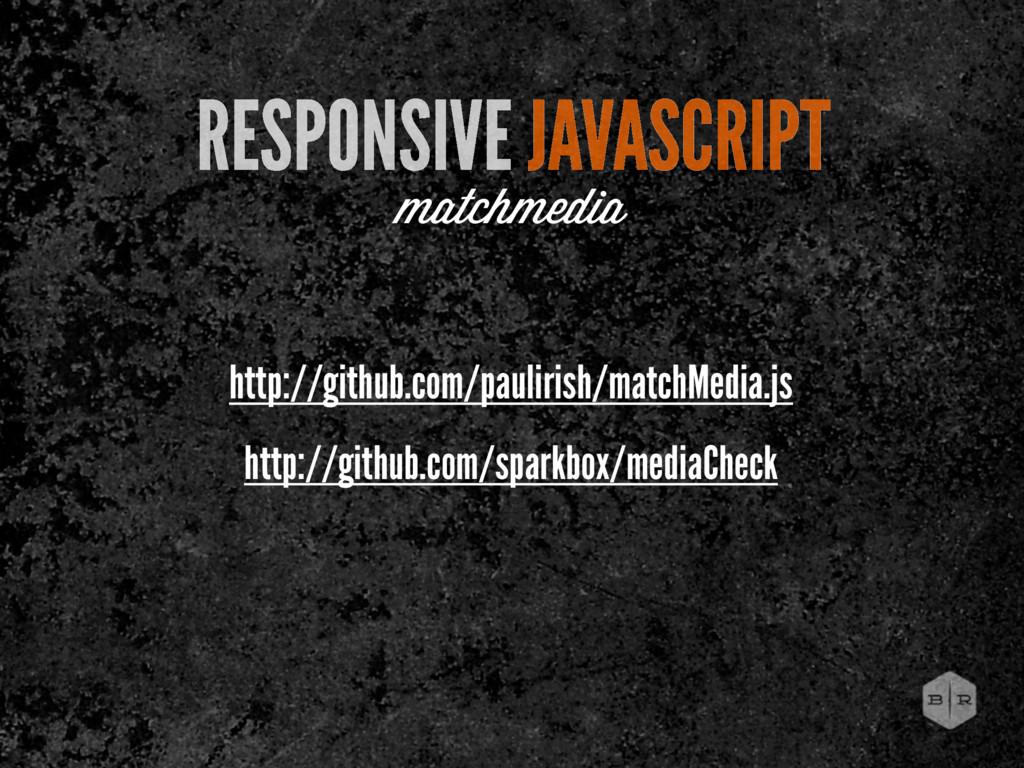 RESPONSIVE JAVASCRIPT matchmedia http://github....