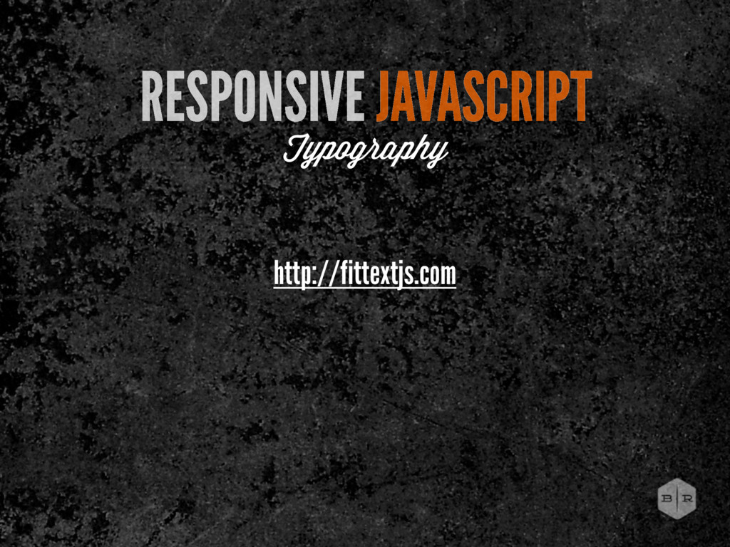 http://fittextjs.com RESPONSIVE JAVASCRIPT Typo...